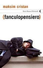 Fanculopensiero, romanzo, Feltrinelli 2007 - Feltrinellieditore