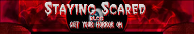 Staying Scared Blog - Get Your Horror On