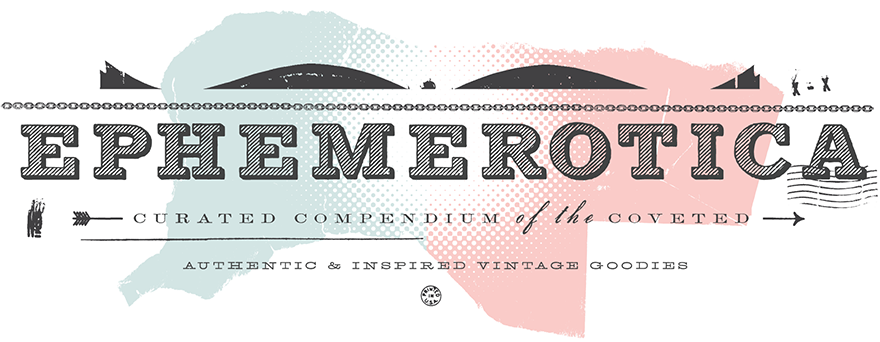 Ephemerotica - Authentic & Inspired Vintage Goodies