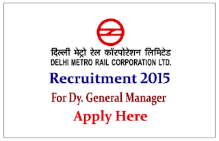 Delhi Metro Rail Corporation Limited Recruitment 2015 for the post of Dy. General Manager