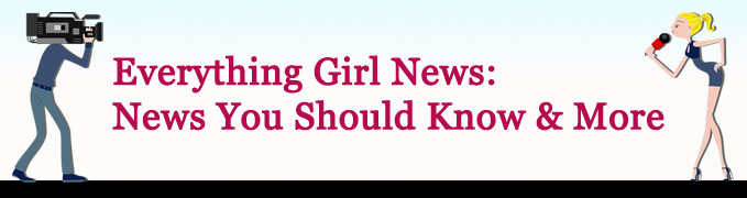 Everything Girl: News You Should Know & More