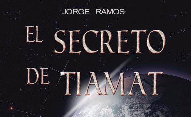 """""""EL SECRETO DE TIAMAT"""" una Novela de Jorge Ramos"""