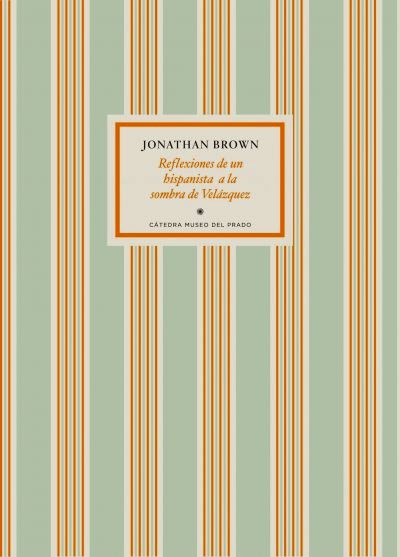 Reflexiones de un hispanista a la sombra de Velázquez Jonathan Brown