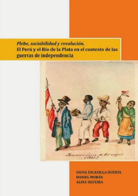 Plebe, sociabilidad y revolución, Luis Daniel Morán Ramos, Silvia Escanilla Huerta, Alina Silveira
