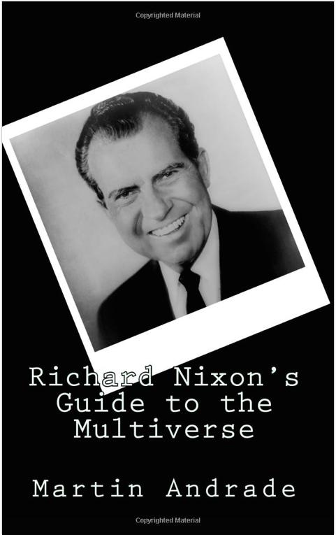 http://www.amazon.com/Richard-Nixons-Multiverse-Martin-Andrade/dp/1482505851/ref=sr_1_3?s=books&ie=UTF8&qid=1396799970&sr=1-3&keywords=nixon+guide