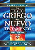 Comentario al Texto Griego del Nuevo Testamento - A. T. Robertson.