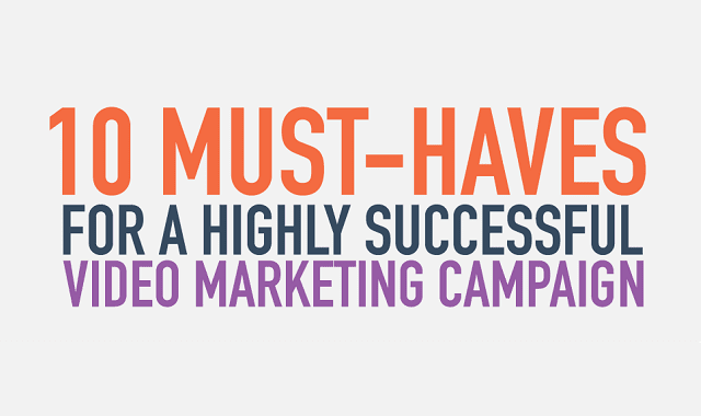 10 Must Haves for a Highly Successful Video Marketing Campaign