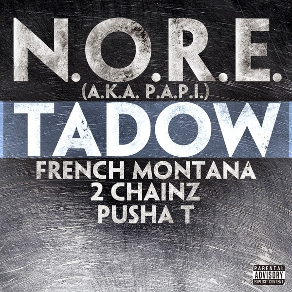 N.O.R.E. (a.k.a. P.A.P.I.) - Tadow (feat. French Montana, 2 Chainz, Pusha T) - Single + Music Video Cover