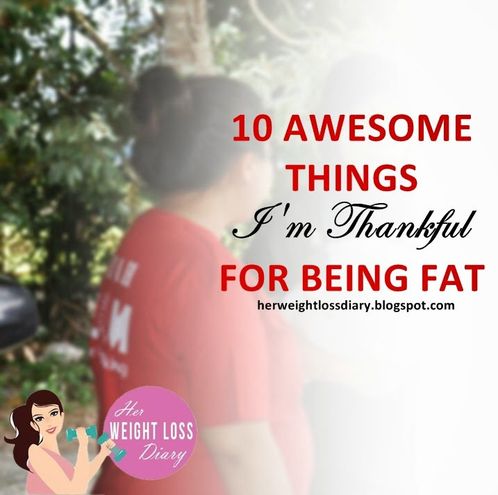 Her Weight Loss Diary: 10 Things I'm Thankful For Being Fat