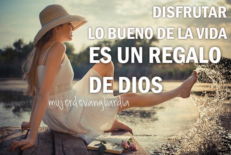 Disfrutar de la vida es un regalo de Dios