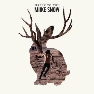 Miike Snow - Happy To You