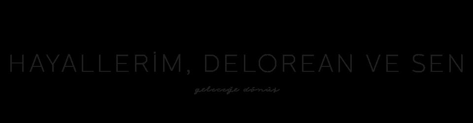 Hayallerim, Delorean ve Sen