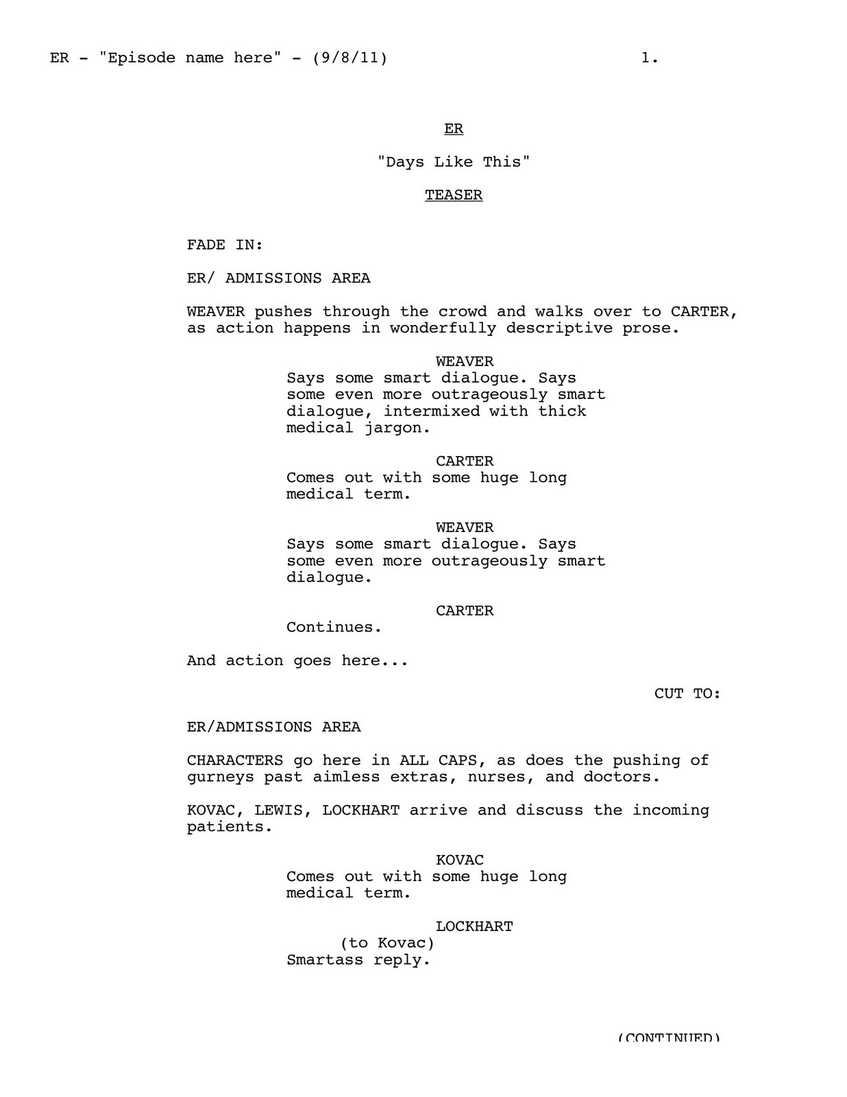 tv script writing software Screenplay format for tv shows episode title written by matt carless 1 series title episode title teaser fade in: ext location #1 - day if your show requires a pre-credits teaser, then indicate it like this all teasers and acts must begin with fade in.