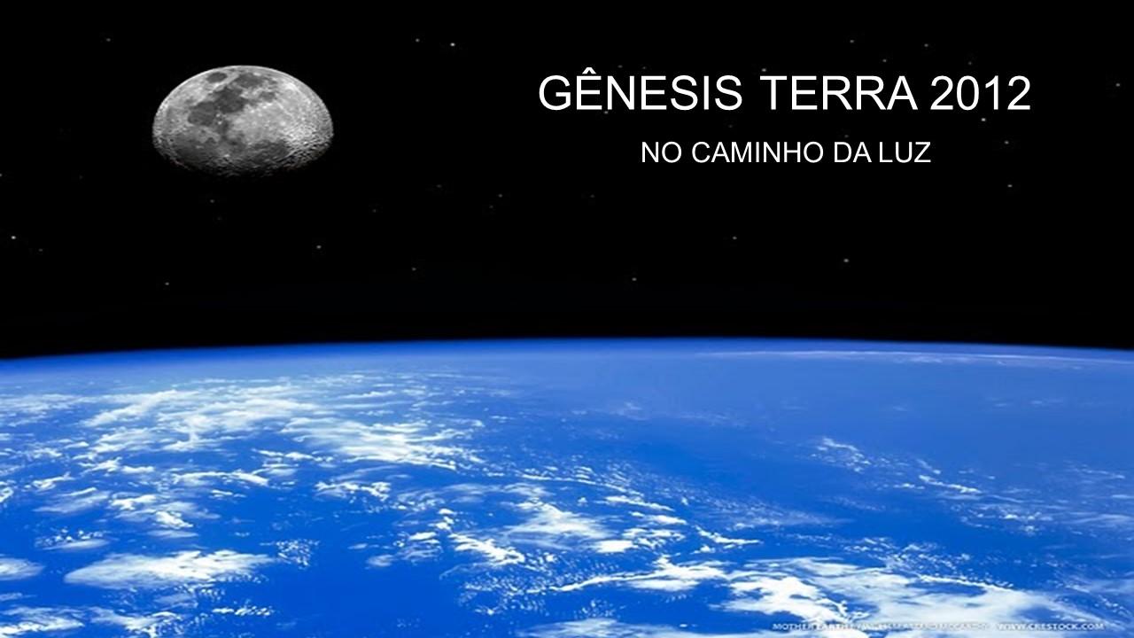 Gênesis Terra 2012 No Caminho da Luz