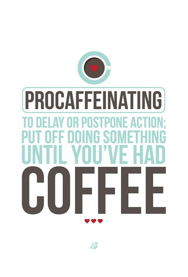 to delay or postpone action put off doing something until you've had coffee