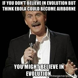 jeff foxworthy: if you don't believe in evolution but think ebola might become airborne, you might believe in evolution