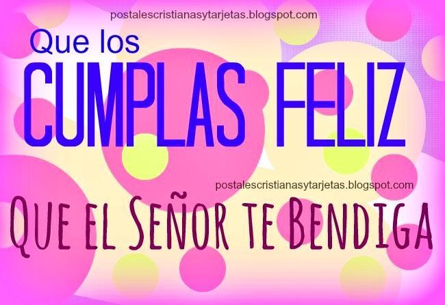 Que los cumplas feliz, el Señor te bendiga. Feliz cumpleaños amiga, bendiciones del cumple. Felicitaciones por cumpleaños, tarjetas cristianas, imágenes con mensaje cristiano para cumpleaños. Postales cristianas.