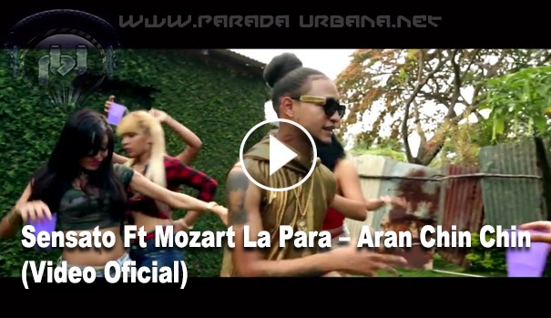 ESTRENO – Sensato Ft Mozart La Para – Aran Chin Chin (Video Oficial)