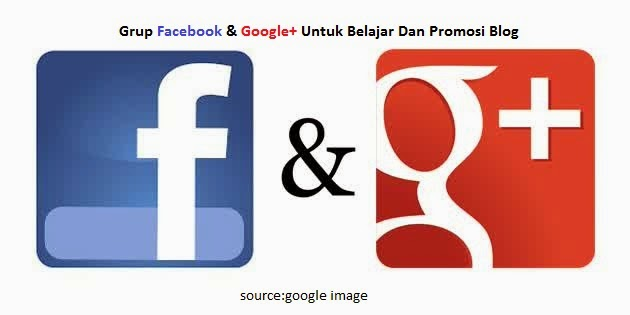 Grup Facebook & Google+ Untuk Belajar Dan Promosi Blog