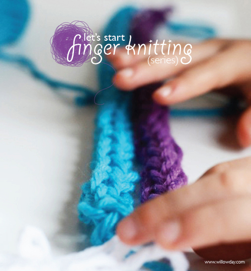 Finger Knitting For Kids : Willowday how to finger knit