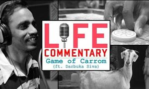 Life Commentary (ft. Darbuka Siva) – Game Of Carrom   Put Chutney
