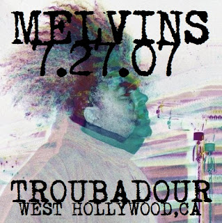 Live Recording: Melvins - 7.27.07 - Troubadour - West Hollywood,CA