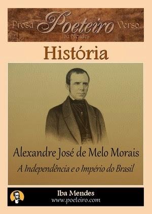 A Independência e o Império do Brasil, de Alexandre José de Melo Morais