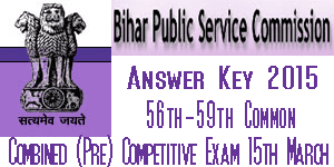 BPSC 56th, 57th, 58th and 59th Common Combined Prelims Competitive Exam Answer Key 2015