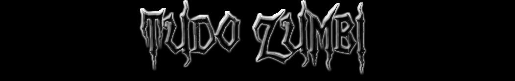 Tudo Zumbi - Seu Blog Sobre Os Mortos