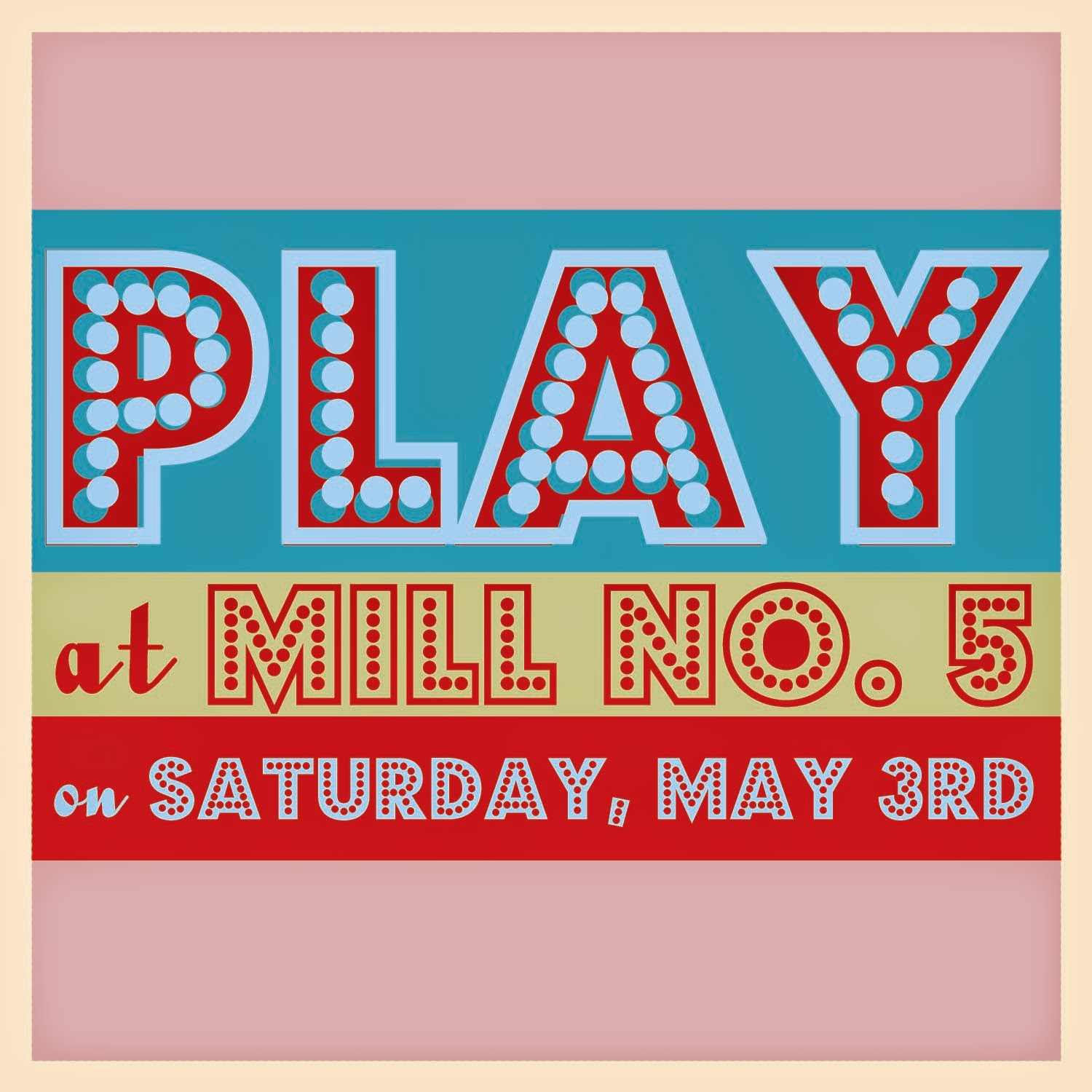 Play at Mill No. 5 Event