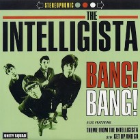 "THE INTELLIGISTA ‎– ""Bang! Bang!"" (7"",  Unity Squad Records - 2003)"
