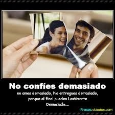Frases De Amor: No Confíes Demasiado No Ames Demasiado No Entregues Demasiado Porque Al Final Pueden Lastimarte Demasiado