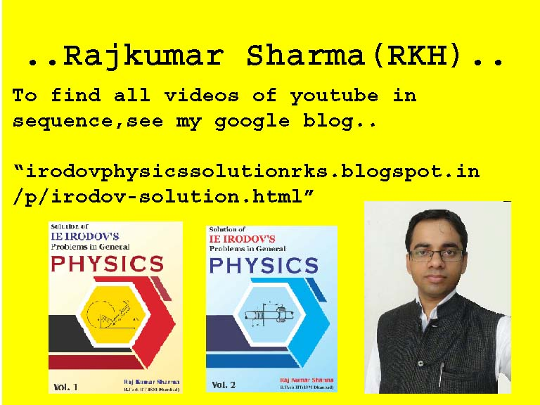 SOLUTIONS TO I E IRODOV BY  RAJ KUMAR SHARMA (RKH)