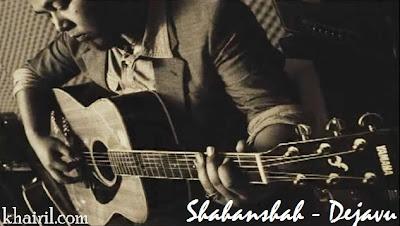 Shahanshah - Dejavu Lirik dan Video
