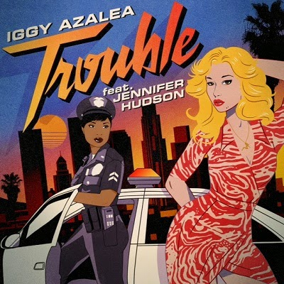 Iggy Azalea New Single Trouble Feat. Jennifer Hudson