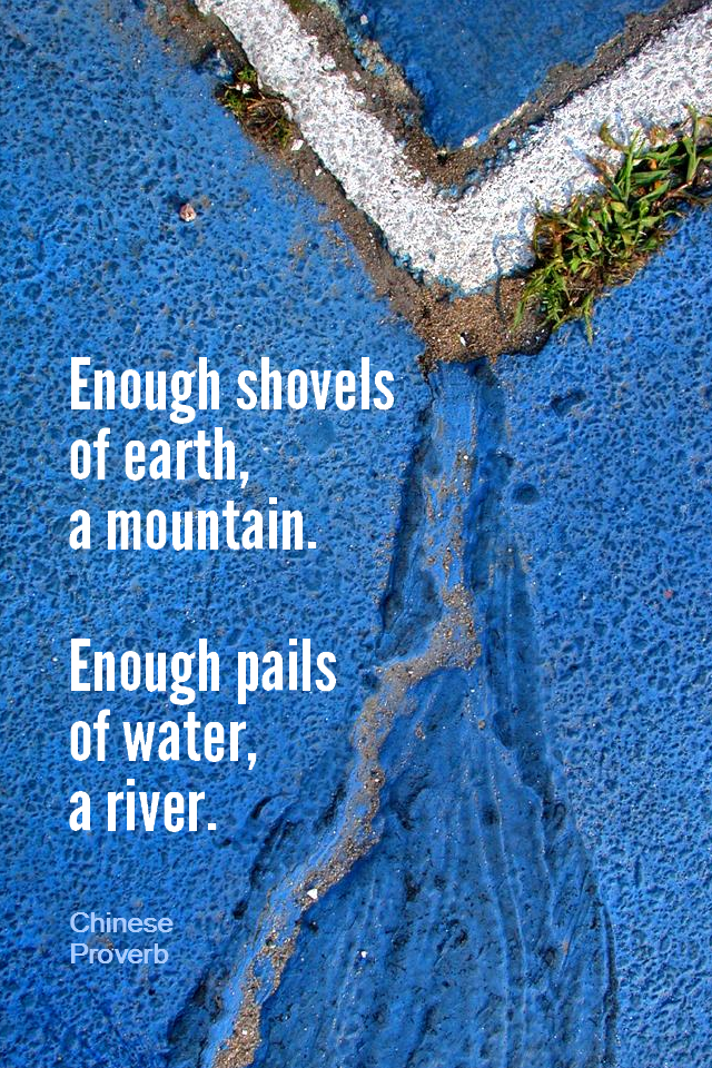 visual quote - image quotation for PERSISTENCE - Enough shovels of earth, a mountain. Enough pails of water, a river. - Chinese Proverb