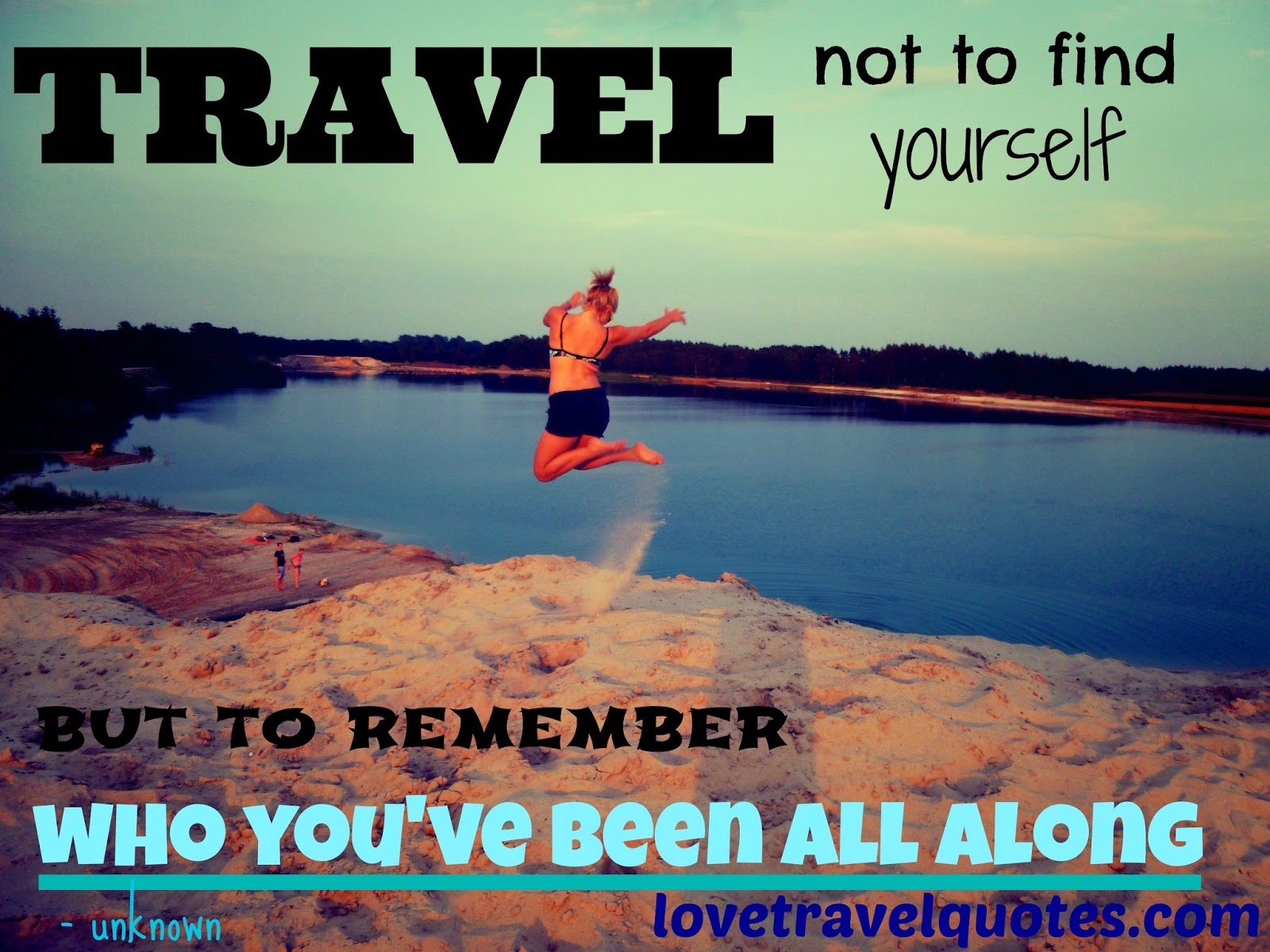 travel not to find yourself, but to remember who you've been all along