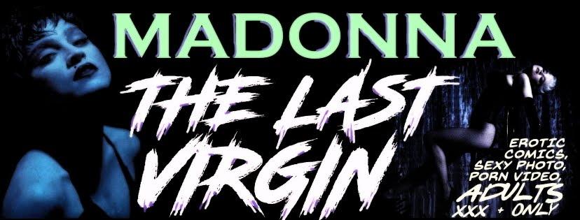 MADONNA, The Last Virgin