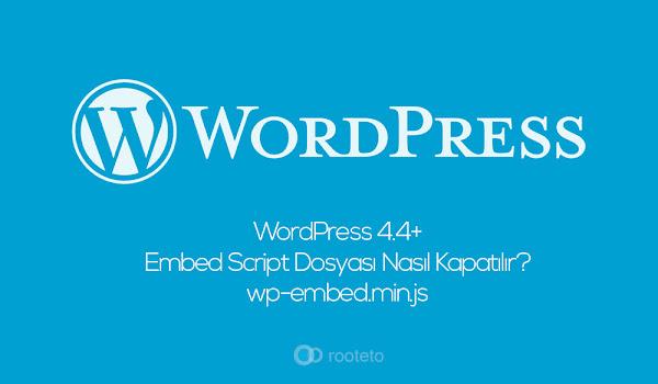 WordPress 4.4+ ile Gelen Embed Script Dosyası Nasıl Kapatılır? – wp-embed.min.js