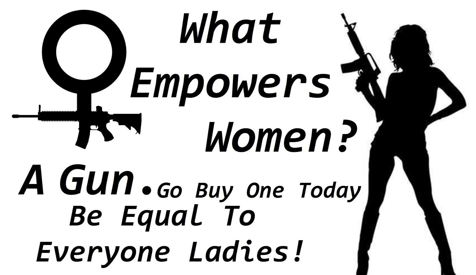 What Empowers Women? A GUN!