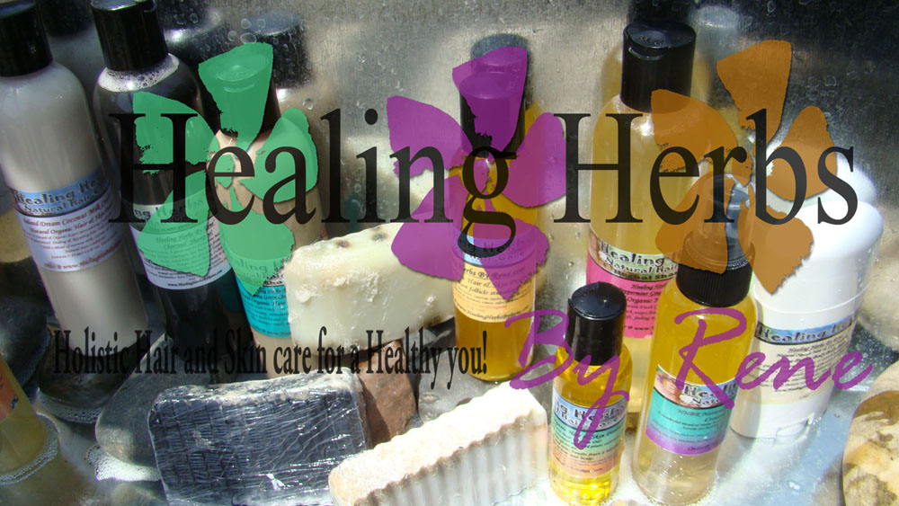Healing Herbs By Rene&#39; Natural Organic Hair &amp; Skin Products