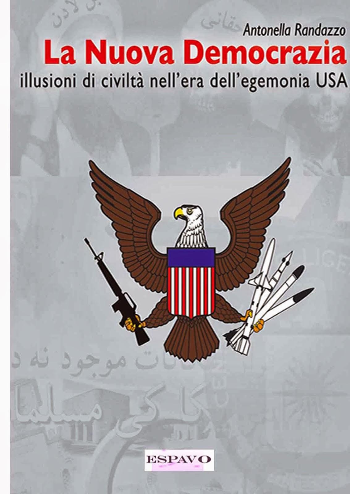 NUOVA EDIZIONE AGGIORNATA! LA NUOVA DEMOCRAZIA. Illusioni di civiltà nell'era dell'egemonia Usa