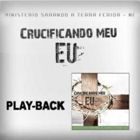 Ministério Sarando a Terra Ferida - Crucificando Meu Eu - 2011 Playback