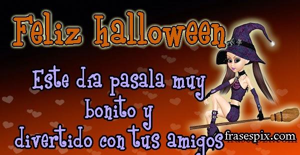 Feliz Halloween- este día pásala muy bonito y divertido con tus amigos