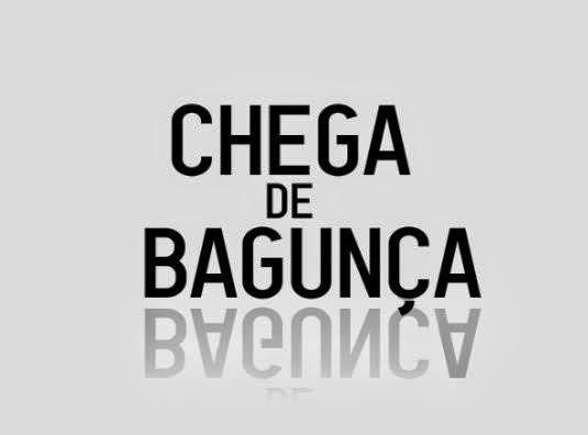 CHEGA DE BAGUNÇA