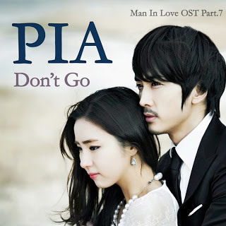PIA - Don`t Go , When A Man's In Love (남자가 사랑할 때) OST Part.7