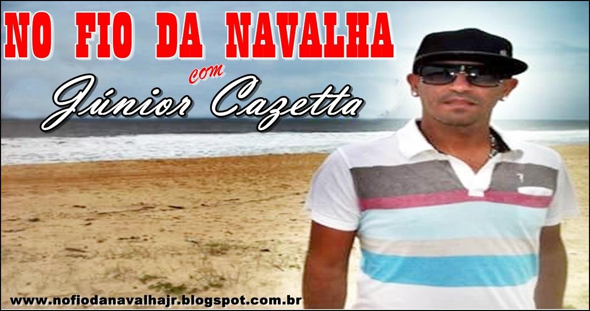 """"""" No  Fio  da  Navalha """"               Com:  Júnior  Cazetta"""