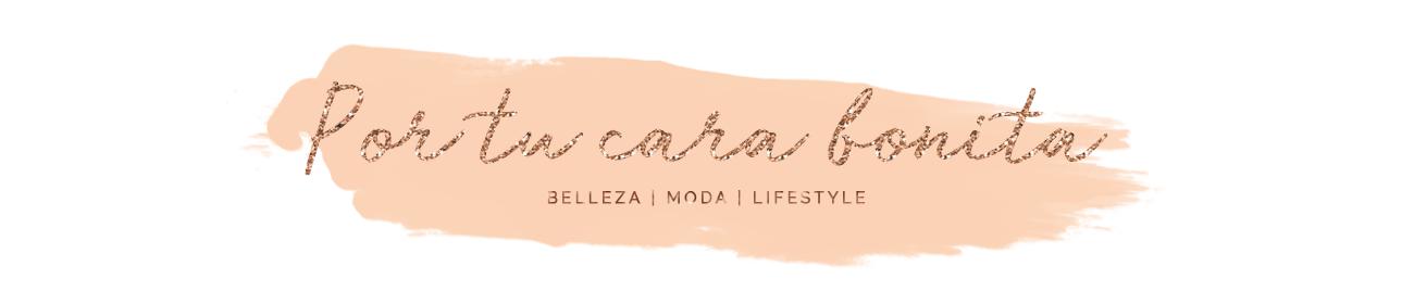 Por tu cara bonita | Belleza, moda y lifestyle