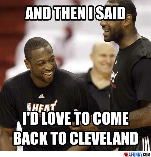 Lebron wants to come back to Cleveland Funny NBA Pictures