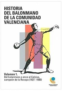 Historia del Balonmano de la Comunidad Valenciana Vol. I